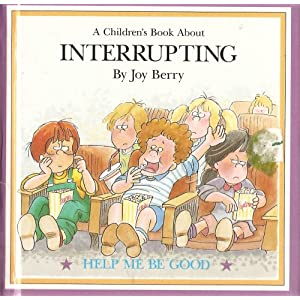 A Children's Book About Interrupting: Help Me Be Good