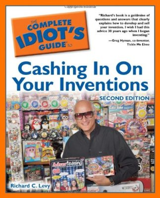 The Complete Idiot's Guide to Cashing In On Your Inventions, 2nd Edition, by Richard C. Levy