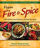 Vegan Fire & Spice: 200 Sultry and Savory Global Recipes
