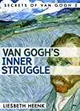 Van Gogh's Inner Struggle: Life, Work and Mental Illness (Secrets of Van Gogh)