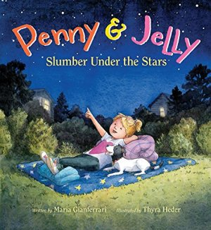 Penny & Jelly: Slumber Under the Stars by Maria Gianferrari | Featured Book of the Day | wearewordnerds.com
