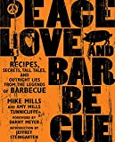 Peace, Love & Barbecue: Recipes, Secrets, Tall Tales, and Outright Lies from the Legends of Barbecue