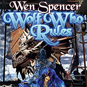 Wolf Who Rules: Elfhome, Book 2 | [Wen Spencer]
