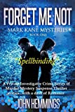 Forget Me Not - Mark Kane Mysteries - Book One: A Private Investigator Crime series of Murder, Mystery, Suspense & Thriller Stories...with a dash of Romance