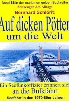 Abdeckung Auf dicken Pötten um die Welt: Ein Seefunkoffizier erinnert sich an die Bulkfahrt – Band 66 in der maritimen gelben Buchreihe bei Jürgen Ruszkowski