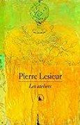 Pierre Lesieur: Les ateliers