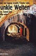 Dunkle Welten: Bunker, Tunnel und Gewölbe unter Berlin (Der »Untergrundklassiker« in 10. Auflage!)