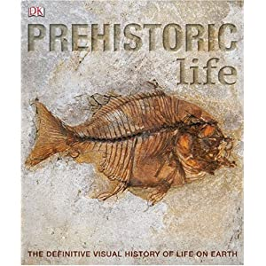 Prehistoric Life: The Definitive Visual History of Life on Earth (Hardcover) by David Burnie (Author)