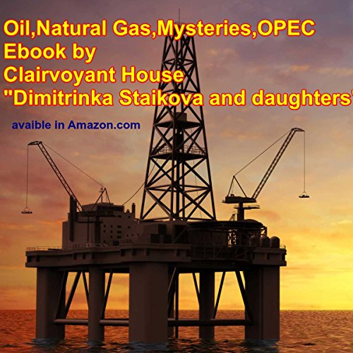 "Oil,Natural Gas,Mysteries,OPEC - Clairvoyant House ""Dimitrinka Staikova and daughters"": The Hidden Truth 3"