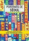 Portraits de Séoul: Séoul par ceux qui y vivent ! (Portraits de ville)