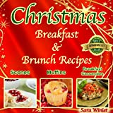 Christmas Breakfast And Brunch Recipes (Breakfast Casseroles, Quiche, Muffins and Scone Recipes Book 1)