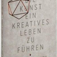 Die Kunst, ein kreatives Leben zu führen : Anregung zur Achtsamkeit / Frank Berzbach