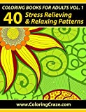 Coloring Books For Adults Volume 1: 40 Stress Relieving And Relaxing Patterns, Adult Coloring Books Series By ColoringCraze.com (Adult Coloring Books, ... Anti Stress Coloring Books For Grownups)