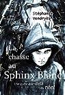 La Chasse Au Sphinx Blanc: Une quête au-delà du réel
