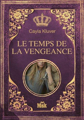 Le temps de la vengeance - Cayla Kluver