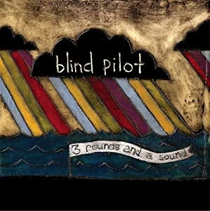 Blind Pilot - 3 Rounds and Sound