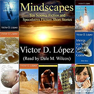 Mindscapes: Ten Science Fiction and Speculative Fiction Short Stories | [Victor D. Lopez]