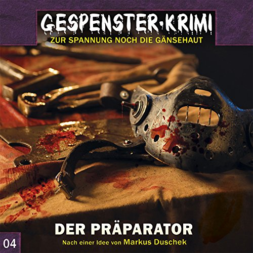 Gespenster-Krimi (4) Der Präparator - Contendo Media / Audionarchie 2015
