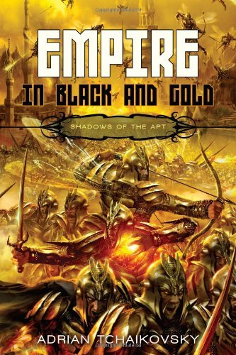 Empire in Black and Gold (Shadows of the Apt, #1) by Adrian Tchaikovsky