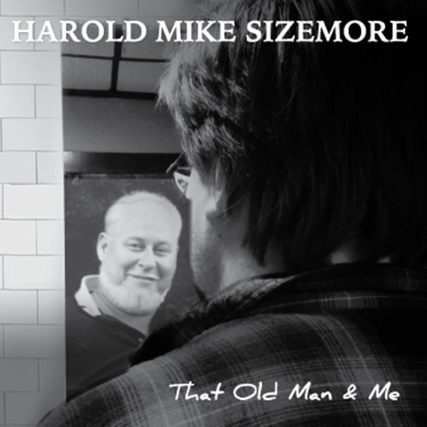HAROLD MIKE SIZEMORE That Old Man 'n' Me