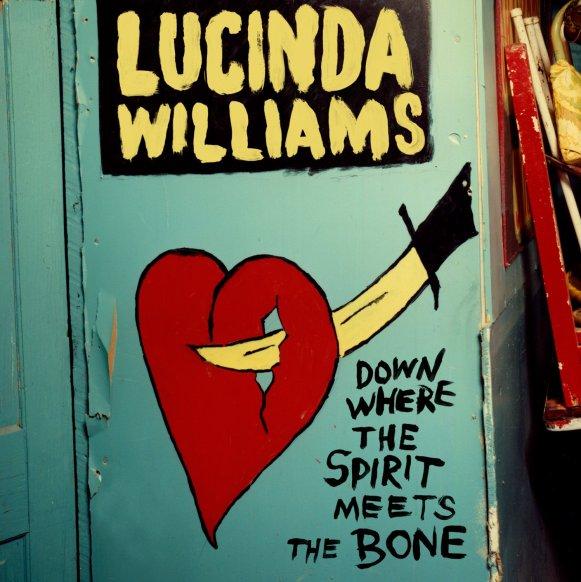 """Lucinda Williams """"Down Where The Spirit Meets The Bone"""""""