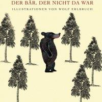 Der Bär, der nicht da war / Oren Lavie. Illustration: Wolf Erlbruch. Übersetzer: Harry Rowohlt