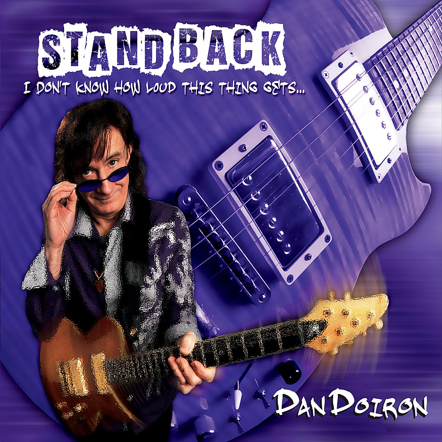 DAN DOIRON Stand Back: I Don't Know Loud This Thing Goes