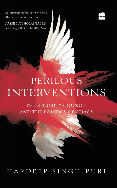 نتيجة بحث الصور عن Perilous Interventions: The Security Council and the Politics of Chaos, by Hardeep Singh Puri