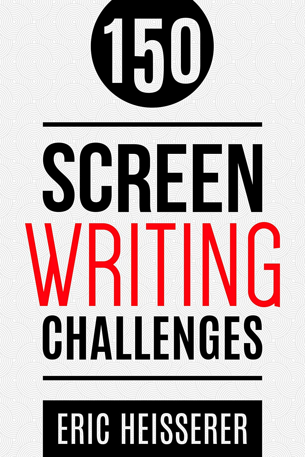 150 Screenwriting Challenges by Eric Heisserer