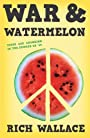 War and Watermelon - Rich Wallace