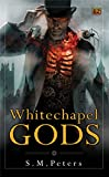Whitechapel Gods by S. M. Peters