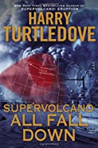 Supervolcano: All Fall Down by Harry…