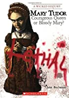 Mary Tudor: Courageous Queen or Bloody Mary?…