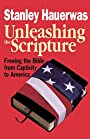 Unleashing the Scripture: Freeing the Bible from Captivity to America - Stanley Hauerwas