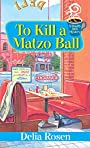 To Kill a Matzo Ball: (A Deadly Deli Mystery) - Delia Rosen
