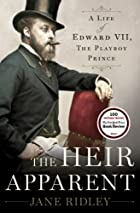 The Heir Apparent: A Life of Edward VII, the…