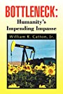 Bottleneck : Humanity's Impending Impasse - William R. Catton