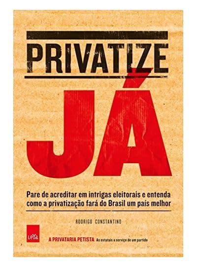 Privatize Já, por Rodrigo Constantino