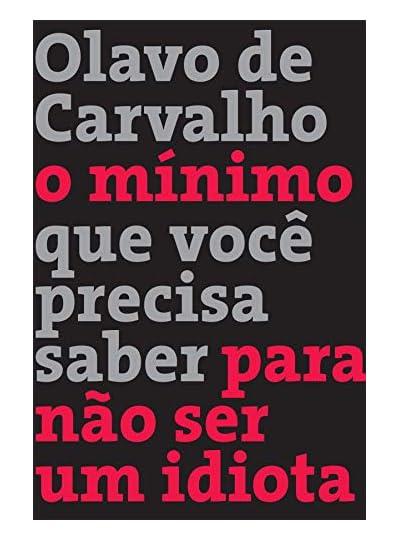 O Mínimo Que Você Precisa Saber Para Não Ser Um Idiota, por Olavo de Carvalho