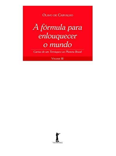 A Fórmula Para Enlouquecer O Mundo, por Olavo de Carvalho