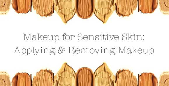 Makeup and Removal for Sensitive Skin