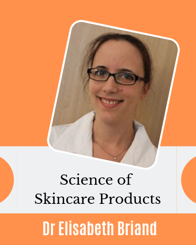 Science of Skincare Products with Dr. Elisabeth Briand