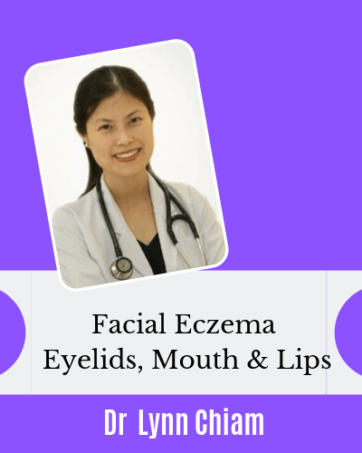Facial Eczema Eyelids Mouth Lips with Dr Lynn Chiam Dermatologist