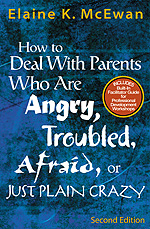 How to Deal With Parents Who are Angry, Troubled, Afraid, or Just Plain Crazy – 2nd Edition
