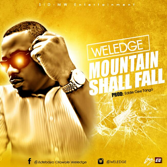 "Gospel Music: Weledge – ""Mountain Shall Fall"""