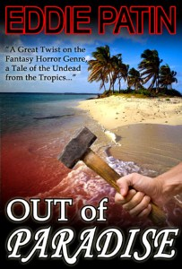Out of Paradise - A Short Story of Zombie Fantasy Fiction from the Tropics - Forgotten Tales from the Realms of Primoria by Eddie Patin