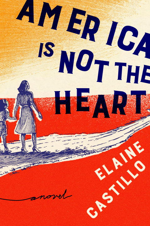 "Book cover of ""America Is Not the Heart"" by Elaine Castillo"
