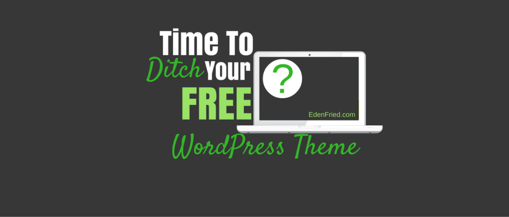Time To Ditch Your Free WordPress Theme