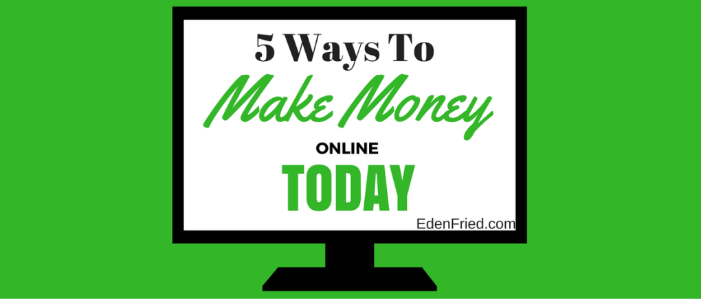 5 ways to make money online today