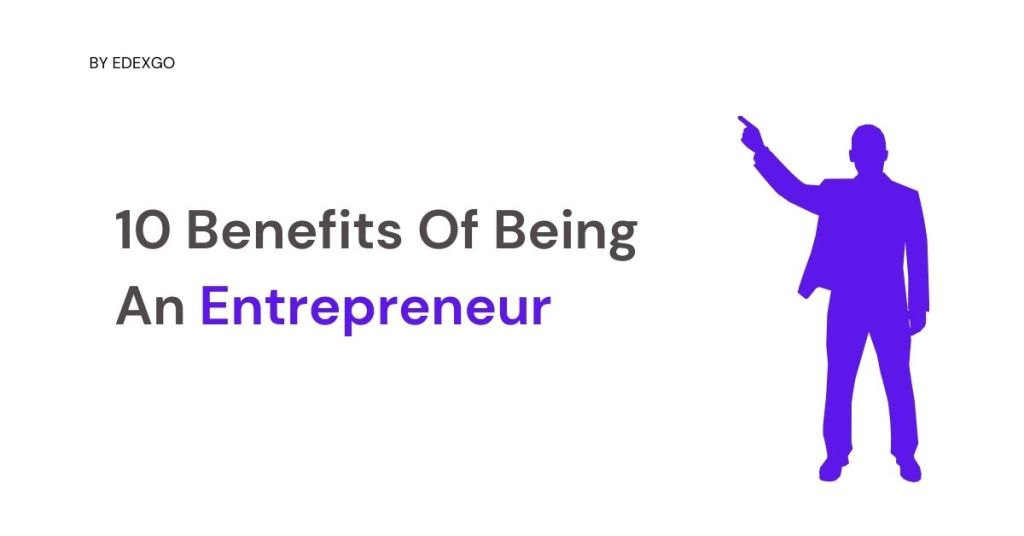 10 Benefits Of Being An Entrepreneur